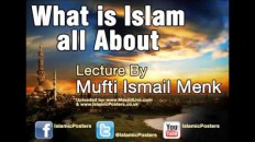 What Is Islam All About by Mufti Ismail Menk